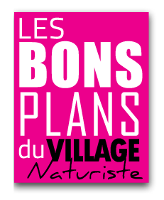 Les Bons Plans du Village Naturiste !